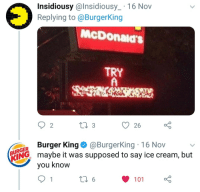 Kurger Bing comin back at it: Insidiousy @lnsidiousy_ 16 Nov  Replying to@BurgerKing  OV  McDonald's  TRY  2  26  ER Burger King@ @Burgerking. 16 Nov  RING maybe it was supposed to say ice cream, but  Vou Know Kurger Bing comin back at it