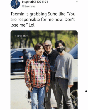 "Lol, Memes, and Exo: InspiredXT1001101  @Enxrima  Taemin is grabbing Suho like ""You  are responsible for me now. Don't  lose me."" Lol  SUHOPLANET EXO memes"