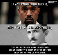 Future, Memes, and Pop: INSTA GRAM OTRUEACTIVIST  IF YOU KNOW WHO THIS IS  AND HAVE  NO MDEA WHO THIS IS  YOU ARE PROBABLY MORE CONCERNED  ABOUT CELEBRITY GOSSIP AND POP CULTURE  THAN THE FUTURE OF HUMANITY Sad but true.. What has your attention?   H/t: Nikola Tesla | True Activist Time to Get involved, you live here