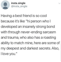"Best Friend, Latinos, and Love: insta.single  @insta_single  Having a best friend is so cool  because it's like ""hi person who  developed an insanely strong bond  with through never-ending sarcasm  and trauma, who also has a roasting  ability to match mine, here are some of  my deepest and darkest secrets. AlSO,  love you. Lmaoo 😂😂😂😂😂 🔥 Follow Us 👉 @latinoswithattitude 🔥 latinosbelike latinasbelike latinoproblems mexicansbelike mexican mexicanproblems hispanicsbelike hispanic hispanicproblems latina latinas latino latinos hispanicsbelike"