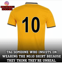 Memes, 🤖, and Unreal: INSTA TROLL  SOCCER  TAG SOMEONE WHO INSISTS ON  WEARING THE NO10 SHIRT BECAUSE  THEY THINK THEY'RE UNREAL Get Tagging...