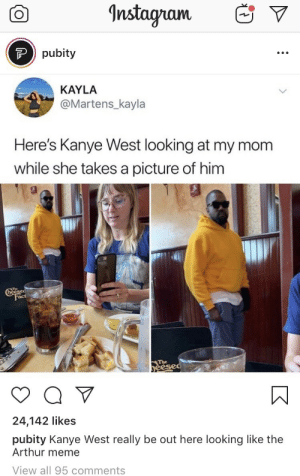 Pubity: Instagnam  Ppubity  KAYLA  @Martens_kayla  Here's Kanye West looking at my mom  while she takes a picture of him  Greesed  Fact  The  yeesed  Q V  24,142 likes  pubity Kanye West really be out here looking like the  Arthur meme  View all 95 comments