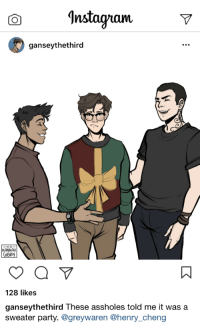 Christmas, Party, and Target: Instagnamiv  ganseythethird  ve  ART BY  HANNAH  GIBBY  128 likes  ganseythethird These assholes told me it was a  sweater party. @greywaren @henry_cheng gibslythe:  Merry (Late) Christmas! Based off this twitter post