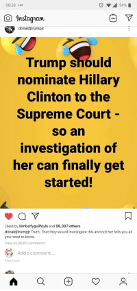 Donald Trump Jr Goes HAM: Instagnaw  donaldjtrumpjr  Trump should  nominate Hillary  Clinton to the  Supreme Court  so an  investigation of  her can finally get  started!  Liked by kimberlyguilfoyle and 98,397 others  you need to know.  TRUMP  Add a comment.  TRUST  3 DAYS AGO Donald Trump Jr Goes HAM