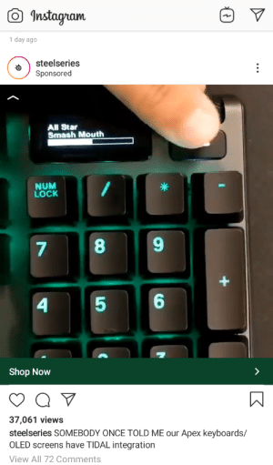 All Star, Instagram, and Smashing: Instagram  1 day ago  steelseries  Sponsored  All Star  Smash Mouth  NUM  LOCK  6  Shop Now  37,061 views  steelseries SOMEBODY ONCE TOLD ME our Apex keyboards/  OLED screens have TIDAL integration  View All 72 Comments The only reason to buy this keyboard