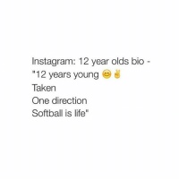 "Hi: Instagram: 12 year olds bio  12 years young  Taken  One direction  Softball is life"" Hi"