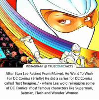 """Batman, Facts, and Instagram: INSTAGRAM a TRUE  COMIC  FACTS  After Stan Lee Retired From Marvel, He Went To Work  For DC Comics (Briefly) He did a series for DC Comics  called """"Just imagine.. where Lee wold reimagine some  of DC Comics' most famous characters like Superman,  Batman, Flash and Wonder Women. Stan Lees DC! ⠀_______________________________________________________ superman joker redhood martianmanhunter dc batman aquaman greenlantern ironman like spiderman deadpool deathstroke rebirth dcrebirth like4like facts comics justiceleague bvs suicidesquad benaffleck starwars darthvader marvel flash doomsday heathledger thejoker"""