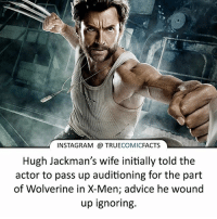 Advice, Batman, and Facts: INSTAGRAM a TRUE  COMIC  FACTS  Hugh Jackman's wife initially told the  actor to pass up auditioning for the part  of Wolverine in X-Men; advice he wound  up ignoring. Thank you Hugh! ⠀_______________________________________________________ superman joker redhood martianmanhunter dc batman aquaman greenlantern ironman like spiderman deadpool deathstroke rebirth dcrebirth like4like facts comics justiceleague bvs suicidesquad benaffleck starwars darthvader marvel flash doomsday margotrobbie thehulk