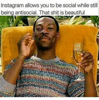 Beautiful, Instagram, and Introvert: Instagram allows you to be social while still  being antisocial. That shit is beautiful from @inner.bliss - Why I love Instagram 😂😭 introvert 😂👌❤️