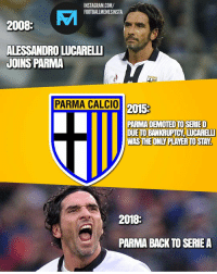 Incredible loyalty! 👏: INSTAGRAM.COM/  FOOTBALLMEMESINSTA  2008  ALESSANDRO LUCARELT  JOINS PARMA  PARMA CALCIO  2015  PARMA DEMOTED TOSERIED  DUE TO BANKRUPICY, LUCARELI  MILS THE OILY PLAYER TO STAY  2018:  PARMA BACK TO SERIEA Incredible loyalty! 👏
