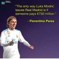 "Instagram, Memes, and Real Madrid: INSTAGRAM.COM/  FOOTBALLMEMESINSTA  ""The only.way Luka Modric  leaves Real Madrid is if  someone pays 750 million.""  Florentino Perez  adidos  Fr rate €750m is what it takes 🤑 modric realmadrid lukamodric futbol croatia soccer"