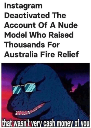 It wasn't by ChimkenMuggets MORE MEMES: Instagram  Deactivated The  Account OfA Nude  Model Who Raised  Thousands For  Australia Fire Relief  that wasn't very cash money of you It wasn't by ChimkenMuggets MORE MEMES
