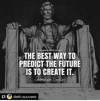 Abraham Lincoln, Future, and Instagram: instagram|  dekh.succesS  THE BEST WAY TO  PREDICT THE FUTURE  IS TO CREATE IT  Abraham Lin  Abraham Lincoln  dekh.success Repost @dekh.success・ On point 💯👌🏻 Create your Future, don't just sit idle & expect miracle to happen! Follow @Dekh.Success for more 💥⚡️