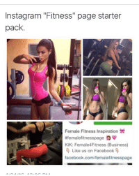 "Fitness page starter pack.: Instagram Fitness"" page starter  pack  Female Fitness Inspiration  ttfemalefitnesspage QV  KiK: Female4Fitness (Business)  Like us on Facebook  facebook.com/femalefitnesspage Fitness page starter pack."