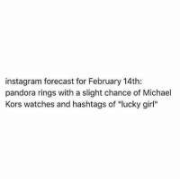 "Michael Kors, Girl, and Pandora: instagram forecast for February 14th:  pandora rings with a slight chance of Michael  Kors watches and hashtags of ""lucky girl"" Hands up for being single 🙋🏼 valentines valentinesday love mk pandora bae goals single"