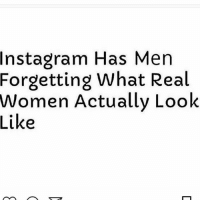 fact yo ima victim of this gotta use the right head sometimes... 😂😂🏋🏻‍♂️: Instagram Has Men  Forgetting What Real  Women Actually Look  Like fact yo ima victim of this gotta use the right head sometimes... 😂😂🏋🏻‍♂️