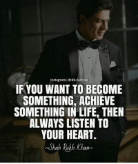 Go step by step & make it big 👌🏻 Must checkout @dekh.success for best dose of motivation 💯🔝: instagram I dekh.success  IF YOU WANT TO BECOME  SOMETHING, ACHIEVE  SOMETHING IN LIFE, THEN  ALWAYS LISTEN TO  YOUR HEART.  Shah Rukh Khan- Go step by step & make it big 👌🏻 Must checkout @dekh.success for best dose of motivation 💯🔝
