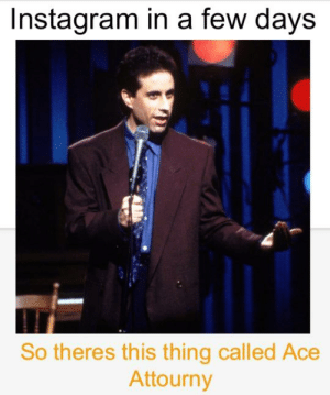 Google, Instagram, and Dank Memes: Instagram in a few days  So theres this thing called Ace  Attourny Made using Google slides