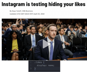 The source code of the next Instagram update is leaked.: Instagram is testing hiding your likes  By Kaya Yurieff, CNN Business  Updated 1733 GMT (0133 HKT) April 30, 2019  likes  display: none; The source code of the next Instagram update is leaked.
