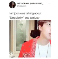 "Instagram, Singularity, and This: INSTAGRAM: @KPAWPING  @kpawpin  namjoon was talking about  ""Singularity"" and tae just-  @kpawping  2 NAMJOON AT THIS POINT IS JUST DONEcr: kpawpin"