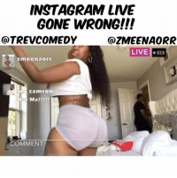 Instagram Live Gone Wrong Again!!!😂😂😭😭😭💀💀💀💀 w- @trevcomedy & @zmeenaorr 1trevcomedy InstagramLiveChronicles ➖➖➖➖➖➖➖➖➖➖➖➖➖ Follow @zmeenaorr & @trevcomedy @worldstar (Tag Like, Share, Repost w- 3ppl) WSHH ➖➖➖➖➖➖➖➖➖➖➖➖➖: INSTAGRAM LIVE  GONE WRONG!!!  @TREVCOMEDY  @ZMEENAORR  LIVE  #523  zmeenaorr  m Camron  H Ma!!!!  COMMENT Instagram Live Gone Wrong Again!!!😂😂😭😭😭💀💀💀💀 w- @trevcomedy & @zmeenaorr 1trevcomedy InstagramLiveChronicles ➖➖➖➖➖➖➖➖➖➖➖➖➖ Follow @zmeenaorr & @trevcomedy @worldstar (Tag Like, Share, Repost w- 3ppl) WSHH ➖➖➖➖➖➖➖➖➖➖➖➖➖