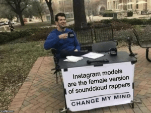Funny, Instagram, and SoundCloud: Instagram models  are the female version  of soundcloud rappers  CHANGE MY MIND  imgflip.com U know I had to do it to em..