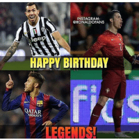 Memes, Qatar, and Carlos Tevez: INSTAGRAM:  @RONALDO FANS  Veep  HAPPY BIRTHDAY  QATAR  LEGENDS Happy birthday too Ronaldo a legend & Neymar a future legend🎂 oh.... and Carlos Tevez