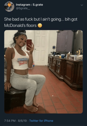 I bet her ice cream machine doesn't work: Instagram S.grate  @Sgrate  She bad as fuck but I ain't going... bih got  McDonald's floors  7:54 PM 8/6/19 Twitter for iPhone I bet her ice cream machine doesn't work