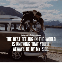 Tag your love ❤️: Instagram  THE BEST FEELING IN THE WORLD  IS KNOWING THAT YOU'LL  ALWAYS BE BY MY SIDE Tag your love ❤️