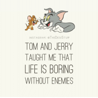 Memes, Tom and Jerry, and 🤖: INSTAGRAM: THEDESISTUF  TOM AND JERRY  TAUGHT ME THAT  LIFE IS BORING  WITHOUT ENEMIES TheDesiStuff