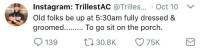 Bad, Blackpeopletwitter, and Instagram: Instagram: TrillestAC @Trilles.. Oct 10  Old folks be up at 5:30am fully dressed&  groomed. To go sit on the p  orc  139 30.8K 75K <p>Doesn&rsquo;t sound too bad tbh (via /r/BlackPeopleTwitter)</p>