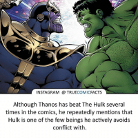 Batman, Facts, and Instagram: INSTAGRAM TRUE  COMIC  FACTS  Although Thanos has beat The Hulk several  times in the comics, he repeatedly mentions that  Hulk is one of the few beings he actively avoids  conflict with Thanos vs Hulk! ⠀_______________________________________________________ superman joker redhood martianmanhunter dc batman aquaman greenlantern ironman like spiderman deadpool deathstroke rebirth dcrebirth like4like facts comics justiceleague bvs suicidesquad benaffleck starwars darthvader marvel flash doomsday bluelanterns thanos