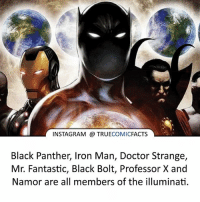 Batman, Doctor, and Facts: INSTAGRAM TRUE  COMIC  FACTS  Black Panther, Iron Man, Doctor Strange,  Mr. Fantastic, Black Bolt, Professor X and  Namor are all members of the illuminati. The illuminati! ⠀_______________________________________________________ superman joker redhood martianmanhunter dc batman aquaman greenlantern ironman like spiderman deadpool deathstroke rebirth dcrebirth like4like facts comics justiceleague bvs suicidesquad benaffleck starwars darthvader marvel flash doomsday bluelanterns illuminati