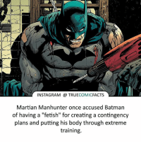"Batman always into some weird stuff! ⠀_______________________________________________________ superman joker redhood martianmanhunter dc batman aquaman greenlantern ironman like spiderman deadpool deathstroke rebirth dcrebirth like4like facts comics justiceleague bvs suicidesquad benaffleck starwars darthvader marvel flash doomsday wadewilson brucewayne: INSTAGRAM TRUE  COMIC  FACTS  Martian Manhunter once accused Batman  of having a ""fetish"" for creating a contingency  plans and putting his body through extreme  training. Batman always into some weird stuff! ⠀_______________________________________________________ superman joker redhood martianmanhunter dc batman aquaman greenlantern ironman like spiderman deadpool deathstroke rebirth dcrebirth like4like facts comics justiceleague bvs suicidesquad benaffleck starwars darthvader marvel flash doomsday wadewilson brucewayne"