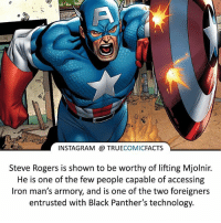 Captain America! ⠀_______________________________________________________ superman joker redhood martianmanhunter dc batman aquaman greenlantern ironman like spiderman deadpool deathstroke rebirth dcrebirth like4like facts comics justiceleague bvs suicidesquad benaffleck starwars darthvader marvel flash doomsday margotrobbie wolverine: INSTAGRAM TRUE  COMIC  FACTS  Steve Rogers is shown to be worthy of lifting Mjolnir.  He is one of the few people capable of accessing  Iron man's armory, and is one of the two foreigners  entrusted with Black Panther's technology. Captain America! ⠀_______________________________________________________ superman joker redhood martianmanhunter dc batman aquaman greenlantern ironman like spiderman deadpool deathstroke rebirth dcrebirth like4like facts comics justiceleague bvs suicidesquad benaffleck starwars darthvader marvel flash doomsday margotrobbie wolverine