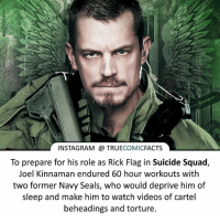 Batman, Facts, and Instagram: INSTAGRAM TRUE  COMIC  FACTS  To prepare for his role as Rick Flag in Suicide Squad  Joel Kinnaman endured 60 hour workouts with  two former Navy Seals, who would deprive him of  sleep and make him to watch videos of cartel  beheadings and torture. Who is your favourite member of the Suicide Squad! ⠀_______________________________________________________ superman joker redhood martianmanhunter dc batman aquaman greenlantern ironman like spiderman deadpool deathstroke rebirth dcrebirth like4like facts comics justiceleague bvs suicidesquad benaffleck starwars darthvader marvel flash doomsday margotrobbie rickflag