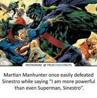 "Is he stronger than Sups?! ⠀_______________________________________________________ superman joker redhood martianmanhunter dc batman aquaman greenlantern ironman like spiderman deadpool deathstroke rebirth dcrebirth like4like facts comics justiceleague bvs suicidesquad benaffleck starwars darthvader marvel flash doomsday mattmurdock martianmanhunter: INSTAGRAM TRUECOMICFACTS  Martian Manhunter once easily defeated  Sinestro while saying ""l am more powerful  than even Superman, Sinestro"". Is he stronger than Sups?! ⠀_______________________________________________________ superman joker redhood martianmanhunter dc batman aquaman greenlantern ironman like spiderman deadpool deathstroke rebirth dcrebirth like4like facts comics justiceleague bvs suicidesquad benaffleck starwars darthvader marvel flash doomsday mattmurdock martianmanhunter"