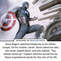 """America, Batman, and Facts: INSTAGRAM @ TRUECOMICFACTS  Steve Rogers watched helplessly as his father,  Joseph, hit his mother, Sarah. Steve asked her why  she never stayed down, and she replied, """"You  always stand up."""" Captain America would live by  these inspirational words for the rest of his life Some Inspiration For You! ⠀_______________________________________________________ superman joker redhood martianmanhunter dc batman aquaman greenlantern ironman like spiderman deadpool deathstroke rebirth dcrebirth like4like facts comics justiceleague bvs suicidesquad benaffleck starwars darthvader marvel flash doomsday steverogers captainamerica"""