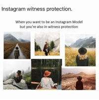 Instagram, Dank Memes, and Witness: Instagram witness protection.  When you want to be an Instagram Model  but you're also in witness protection Finally someone has given these people a sense of purpose!