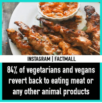 Memes, Animal, and Back: INSTAGRAMI FACTMALL  84% of vegetarians and vegans  revert back to eating meat or  any other animal products 😗👌