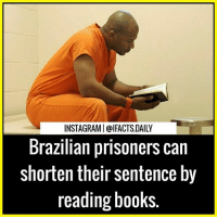 Books, Friends, and Memes: INSTAGRAMI@IFACTS.DAILY  Brazilian prisoners can  shorten their sentence by  reading books. Tag your friends Follow us (@ifacts.daily) for more