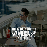 Bad, Fake, and Food: INSTAGRAMI THE FUTURE  EUR  LIFE IS TOO SHORT TO  DEAL WITH BAD FOOD,  CHEAP DRINKS AND  FAKE PEOPLE Double tap if you agree with this..... thefutureentrepreneur