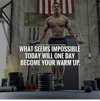 Future, Memes, and Entrepreneur: INSTAGRAMI THE FUTUREENTREPRENEUR  WHAT SEEMSIMPOSSIBLE  TODAY WILL ONE DAY  BECOME YOUR WARM UP. Via @the.future.entrepreneur