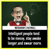 Memes, Messi, and 🤖: INSTAGRAMIFACTMALL  Intelligent people tend  to be messy, stay awake  longer,and swear more. 🙈🙈Double tap if you have these qualities , tag all these smart friends 😋