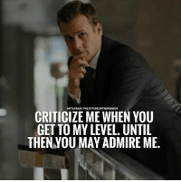 Until then you may may admire me.... thefutureentrepreneur: INSTAGRAMITHE FUTURE. ENTREPRENEUR  CRITICIZE ME WHEN YOU  GETTO MY LEVEL. UNTIL  THENYOU MAY ADMIRE ME Until then you may may admire me.... thefutureentrepreneur