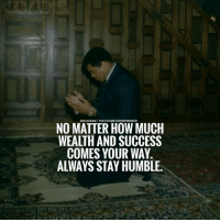 Memes, 🤖, and Wealth: INSTAGRAMITHE FUTURE.ENTREPRENEUR  NO MATTER HOW MUCH  WEALTH AND SUCCESS  COMES YOUR WAY  ALWAYS STAY HUMBLE Double tap ❤ if you agree with this and tag someone below who needs to see this.....via @businessgoal | | thefutureentrepreneur | 📷 belongs to the respective owners