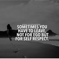Double tap if you agree with this..... thefutureentrepreneur: INSTAGRAMITHE FUTURE.ENTREPRENEUR  SOMETIMES YOU  HAVE TO LEAVE,  NOT FOR EGO BUT  FOR SELF RESPECT. Double tap if you agree with this..... thefutureentrepreneur