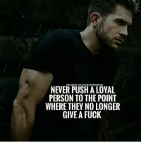 Entrepreneur, Fuck, and Never: INSTAGRAMITHEFUITLURE ENTREPRENEUR  NEVER PUSH A LOYAL  PERSON TO THE POINT  WHERE THEY NO LONGER  GIVE A FUCK