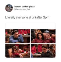 Pizza, Coffee, and Boi: instant coffee pizza  @Aeropress _boi  Literally everyone at uni after 3pm