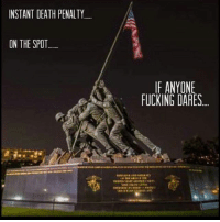 Fucking, Funny, and Meme: INSTANT DEATH PENALTY.  ON THE SPOT  IF ANYONE  FUCKING DARES. With all the flag burning and monuments destroying going on right now. From: @tacticalshit . . . military militaryhumor militarymemes army navy airforce coastguard usa patriot veteran marines usmc airborne meme funny followme troops ArmedForces militarylife popsmoke